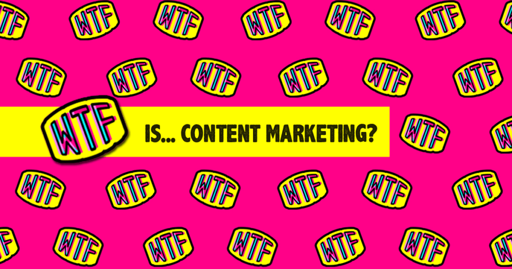 WTF is content marketing